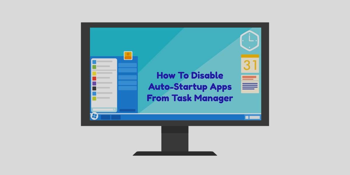 How To Disable Auto-Startup Apps From Task Manager