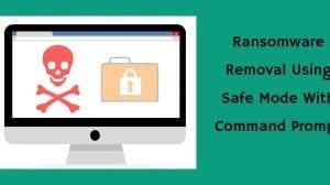 Ransomware Removal Using Safe Mode With Command Prompt