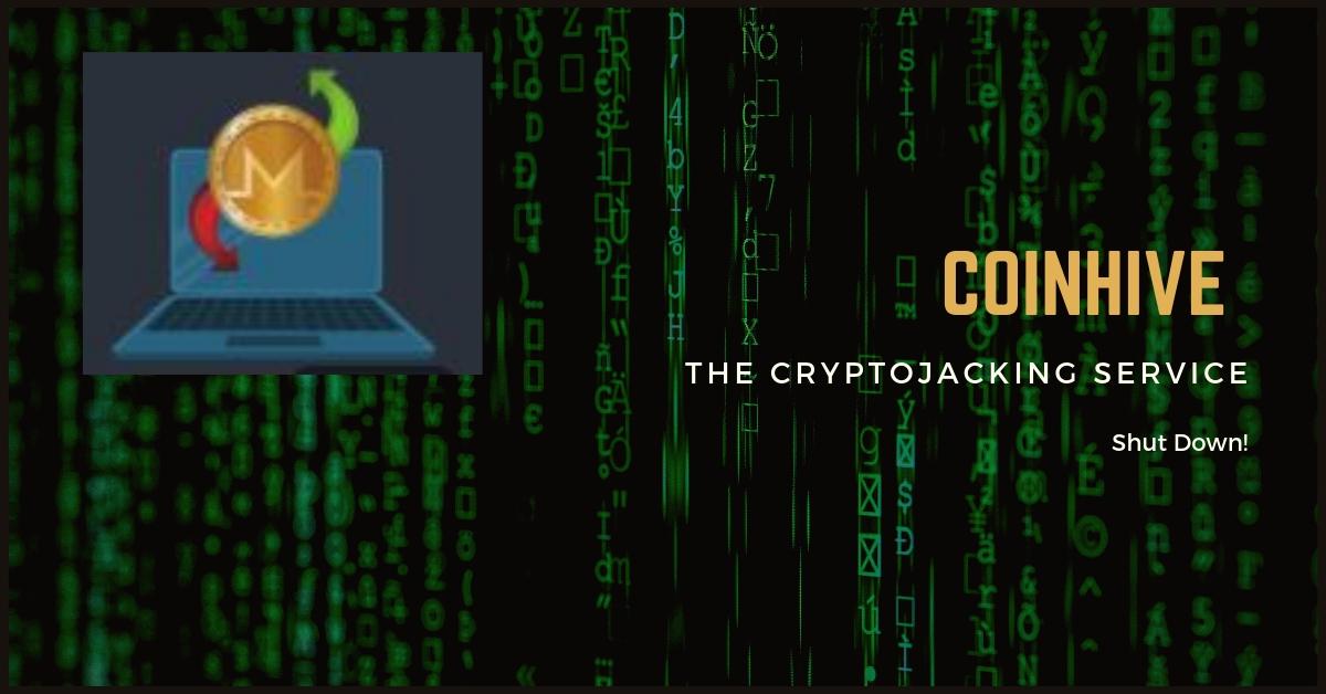 Coinhive cryptojacking' service Monero shutdown date