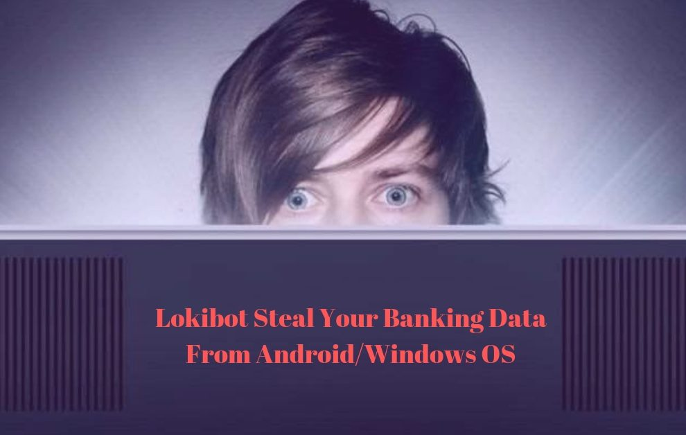 Lokibot Steal Your Banking Data From Android_Windows OS