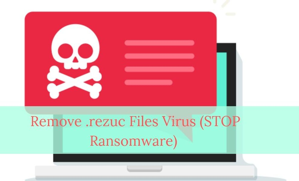 Remove .rezuc Files Virus (STOP Ransomware)