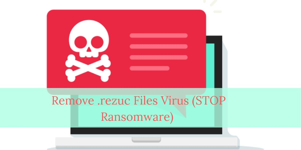 Remove .rezuc Files Virus (STOP Ransomware)