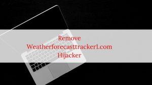 Remove Weatherforecasttracker1.com hijacker