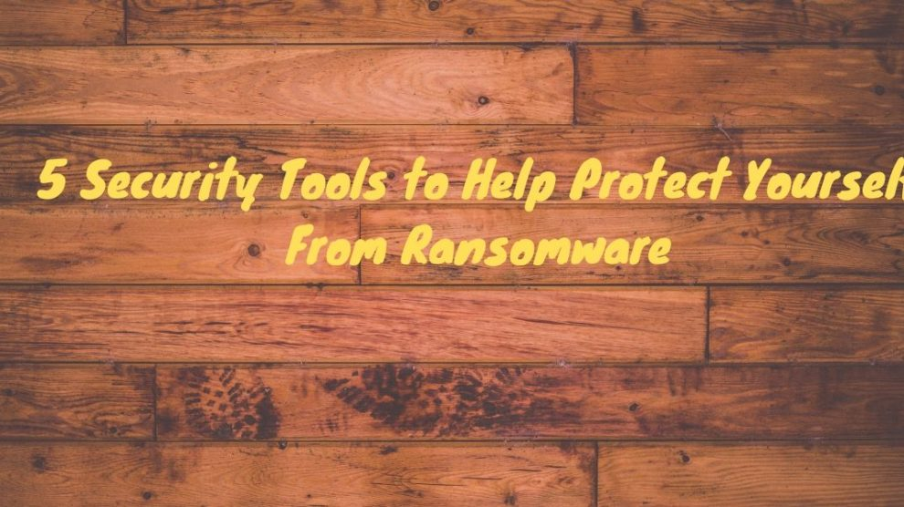 5 Security Tools to Help Protect Yourself From Ransomware