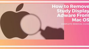 How to Remove Study Display Adware From Mac OS