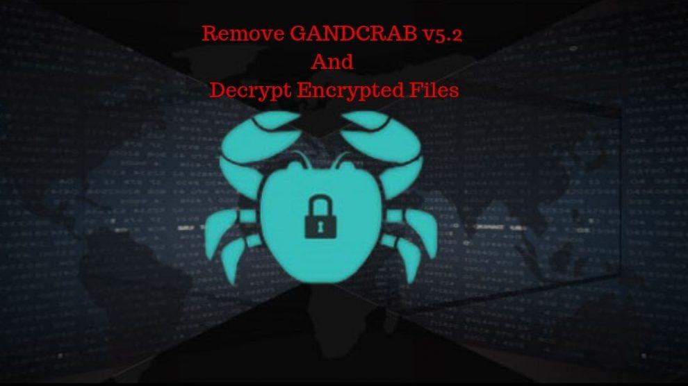 Remove GANDCRAB v5.2 And Decrypt Encrypted Files