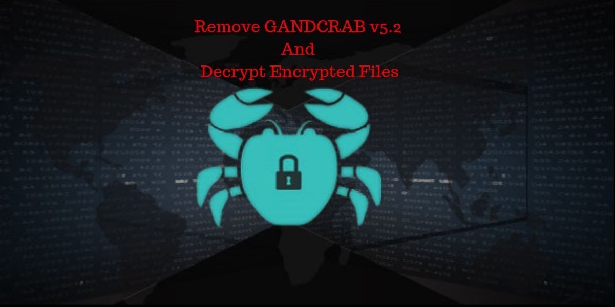 Remove GANDCRAB v5.2 And Decrypt Encrypted Files