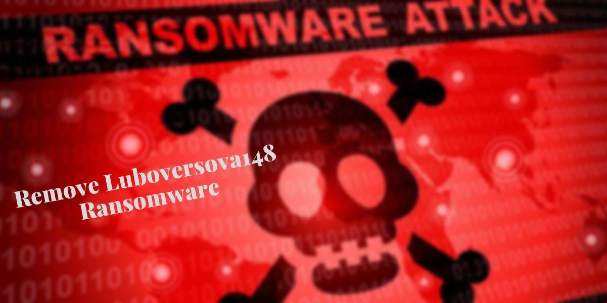 Remove Luboversova148 Ransomware
