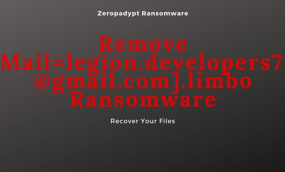 Remove [Mail=legion.developers72@gmail.com].limbo Ransomware