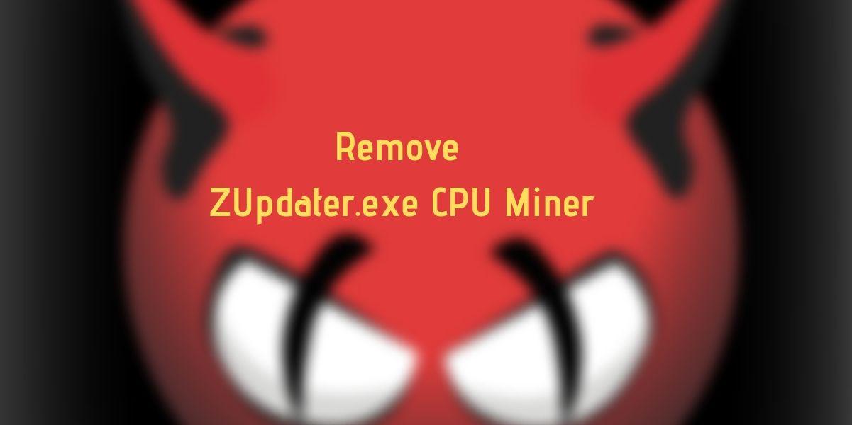 Remove ZUpdater.exe CPU Miner