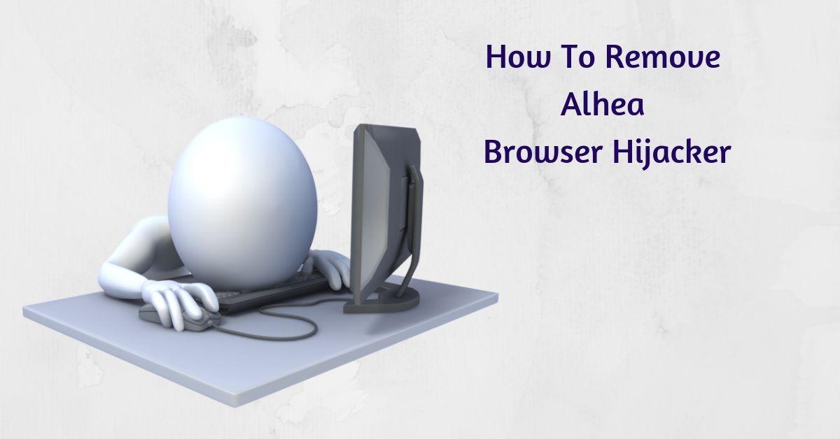 How To Remove Alhea Browser Hijacker