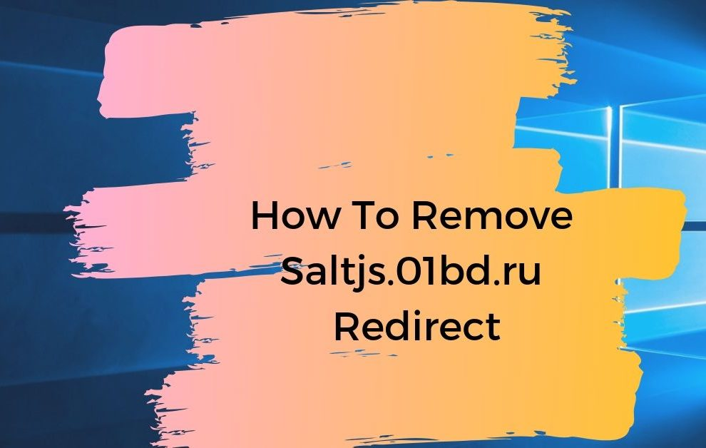How To Remove Saltjs.01bd.ru Redirect
