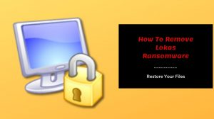 Remove Lokas ransomware And Restore Files