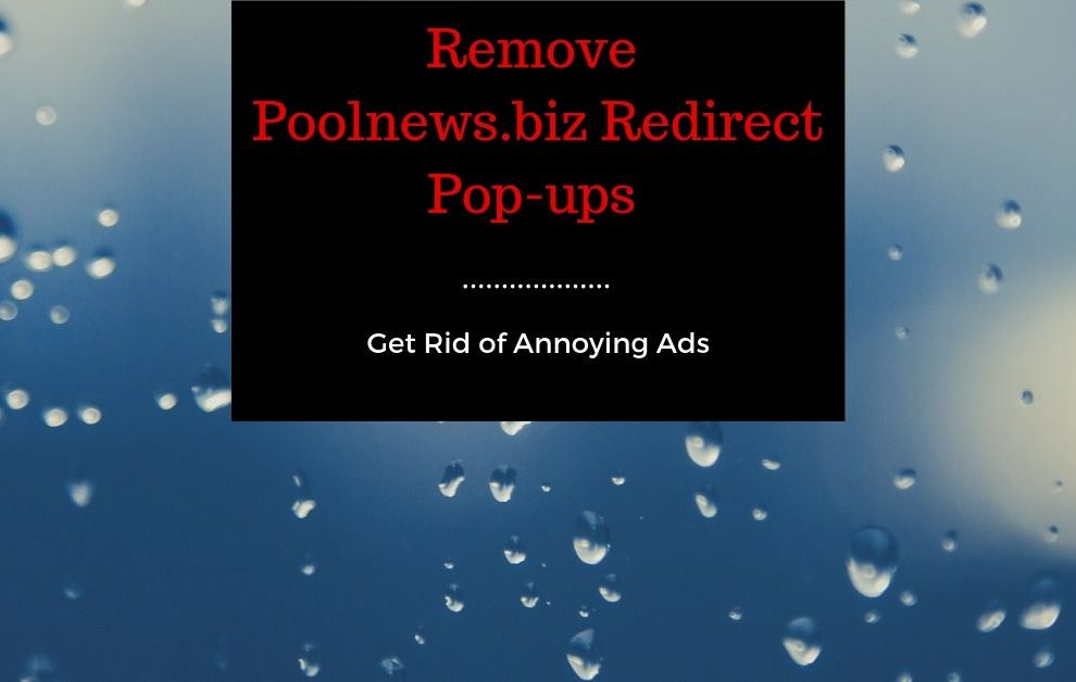 Remove Poolnews.biz Redirect Pop-ups
