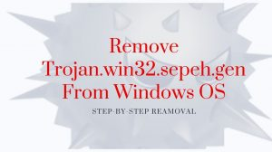 Remove Trojan.win32.sepeh.gen From Windows OS