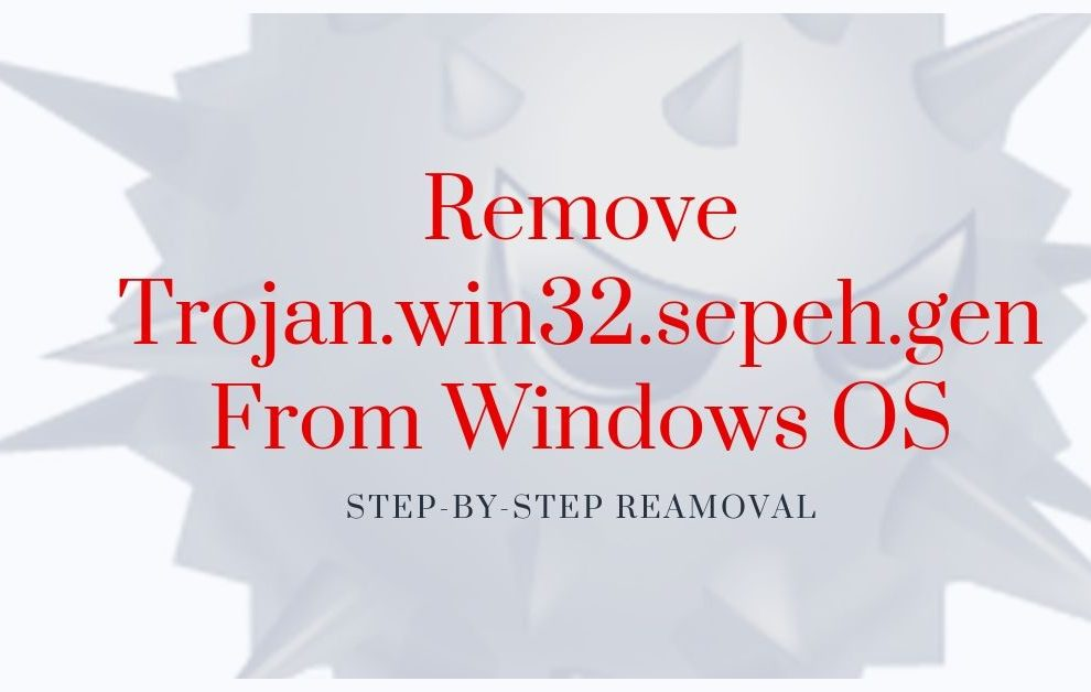 Remove Trojan.win32.sepeh.gen From Windows OS