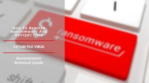 How To Remove Cetori Ransomware And Restore Files
