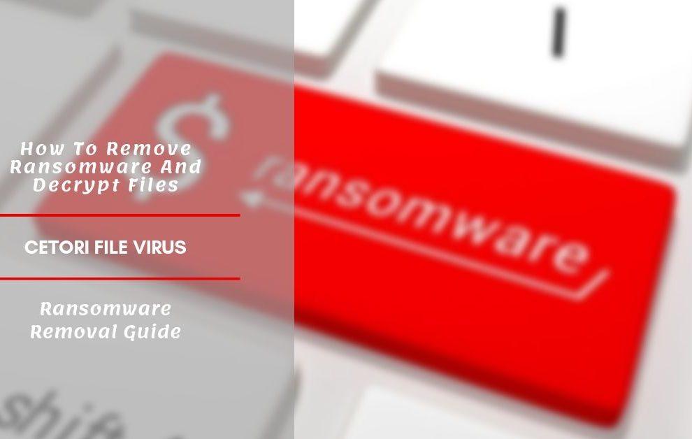 How To Remove Cetori Ransomware And Restore Files