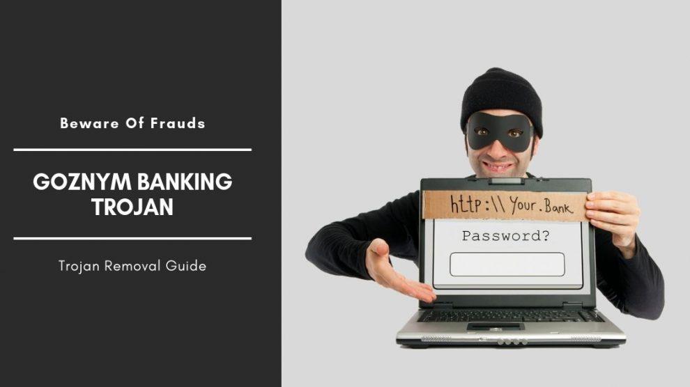 How To Remove GozNym Banking Trojan