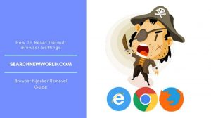 How To Remove Searchnewworld.com Hijacker