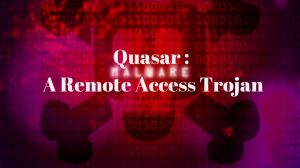 Quasar RAT. Various Attacks And Its Capabilities
