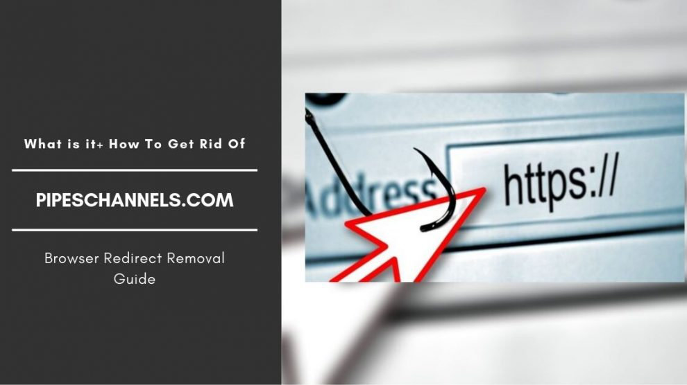 How To Remove Pipeschannels.com Redirect