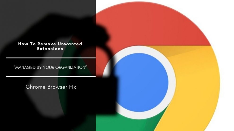 How To Fix _Managed by Your Organization_ in Chrome (Windows)