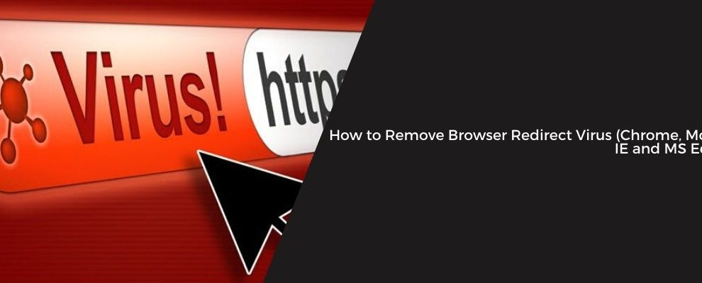 How to Remove Browser Redirect Virus (Chrome, Mozilla, IE and MS Edge)