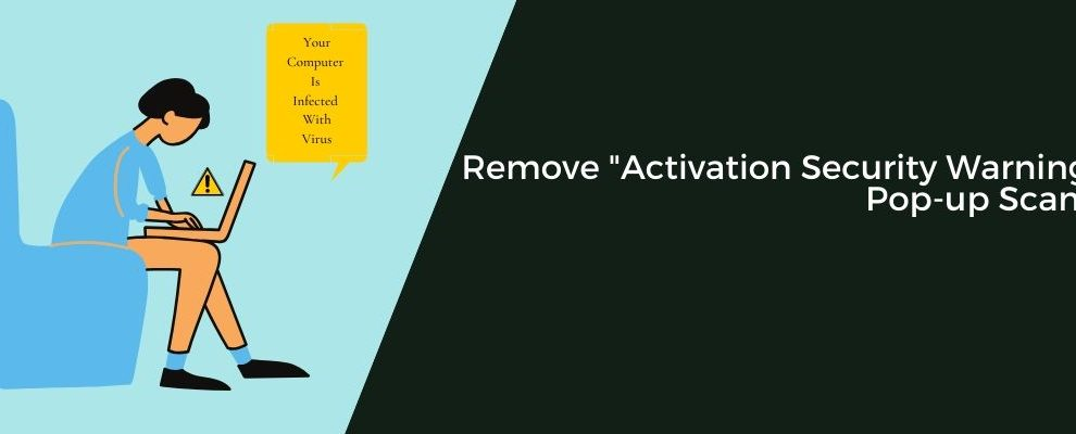 Remove _Activation Security Warning_ Pop-up Scam