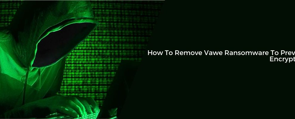 How To Remove Vawe Ransomware To Prevent Encryption