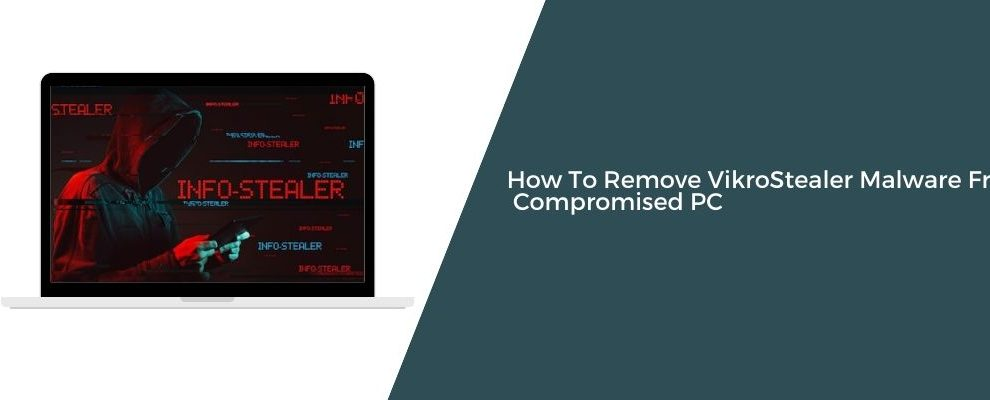 How To Remove VikroStealer Malware From PC