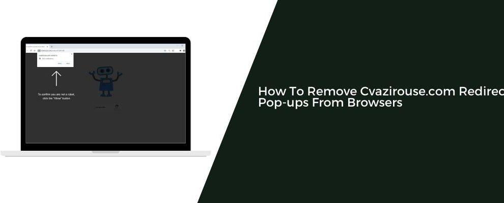 How To Remove Cvazirouse.com Redirect Pop-ups From Browsers