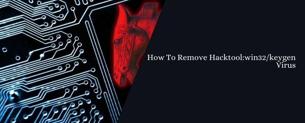 How To Remove Hacktool_win32_keygen Virus