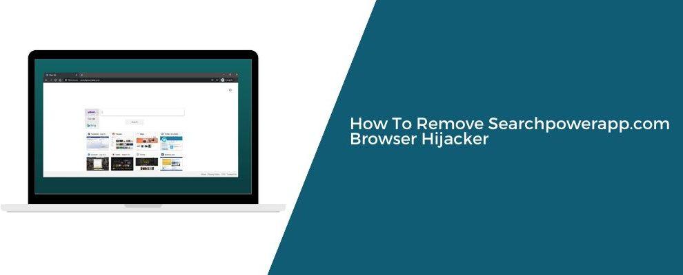 How To Remove Searchpowerapp.com Browser Hijacker