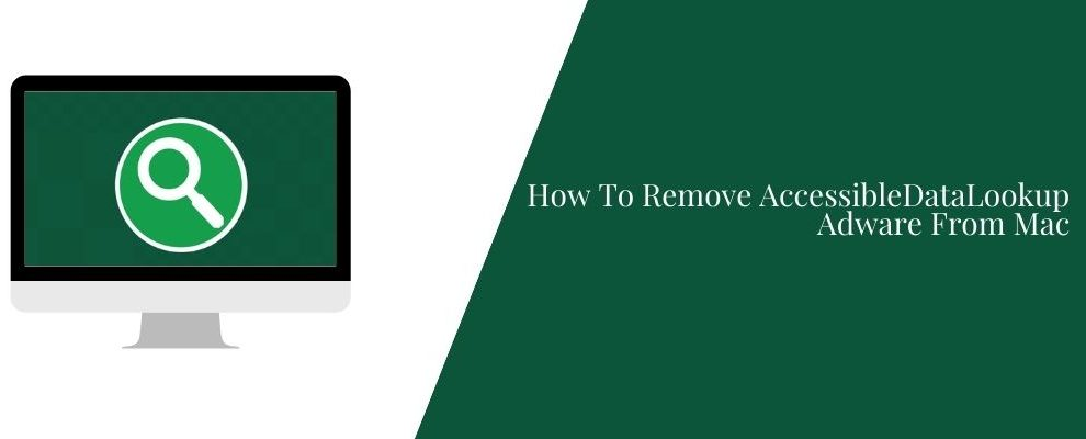How To Remove AccessibleDataLookup Adware From Mac