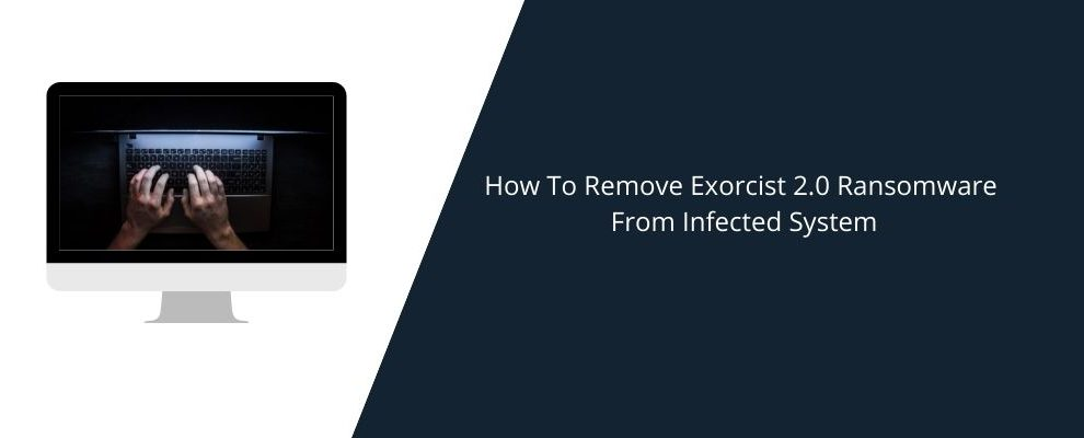 How To Remove Exorcist 2.0 Ransomware From Infected System