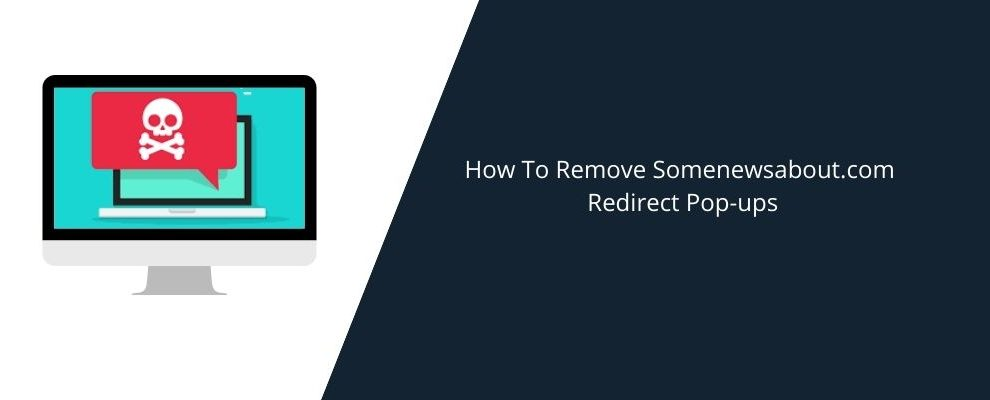 How To Remove Somenewsabout.com Redirect Pop-ups