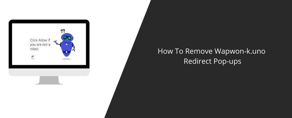 How To Remove Wapwon-k.uno Redirect Pop-ups