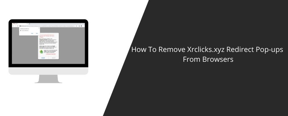 How To Remove Xrclicks.xyz Redirect Pop-ups From Browsers