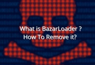 How To Remove BazarLoader Backdoor Trojan