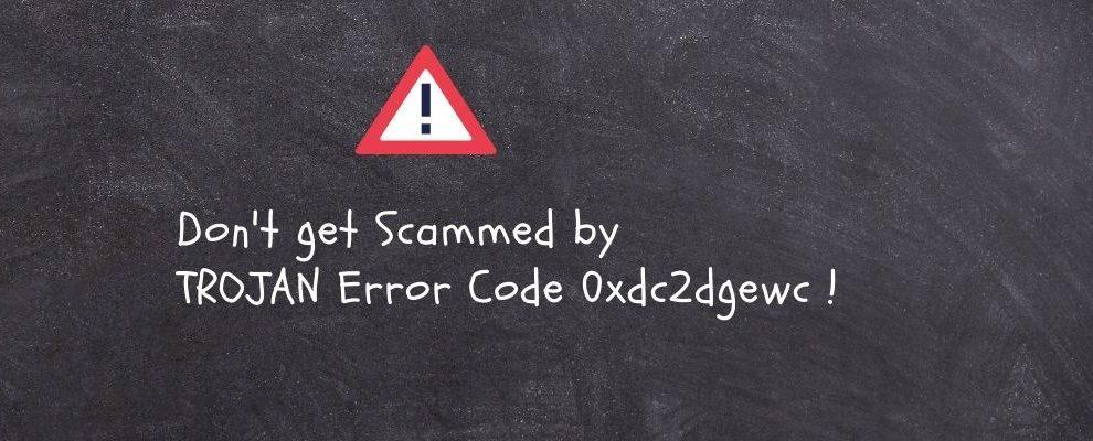 How To Remove _TROJAN Error Code 0xdc2dgewc_ Scam Pop-ups