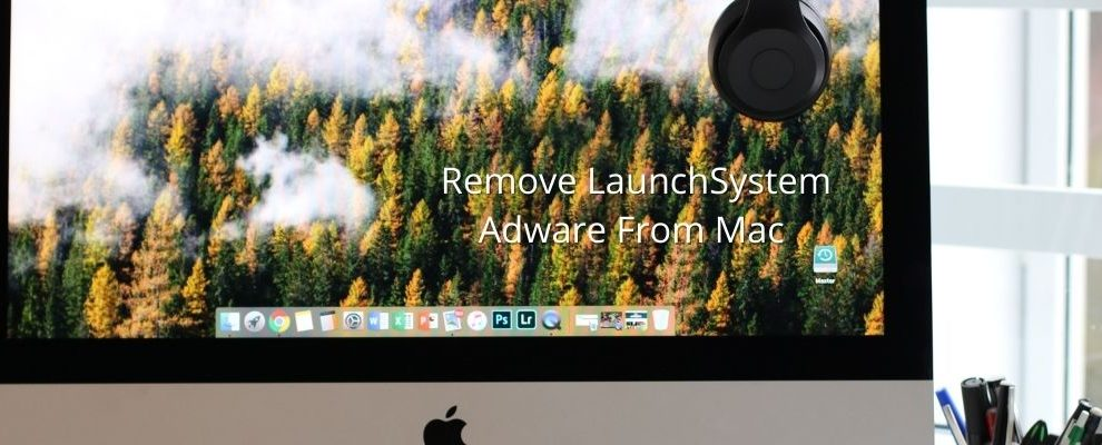 How To Remove LaunchSystem Adware From Mac
