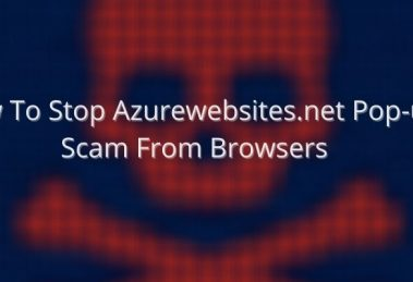 How To Stop Azurewebsites.net Pop-up Scam From Browsers