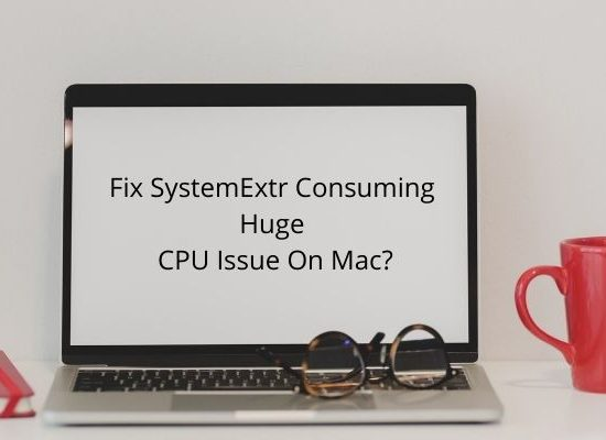 How To Fix SystemExtr Consuming Huge CPU Issue On Mac