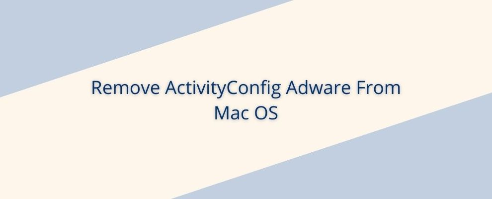 How To Remove ActivityConfig Adware From Mac OS