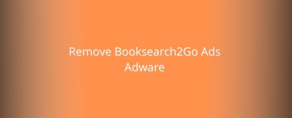 How To Remove Booksearch2Go Ads Adware