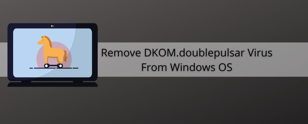 How To Remove DKOM.doublepulsar Virus From Windows OS