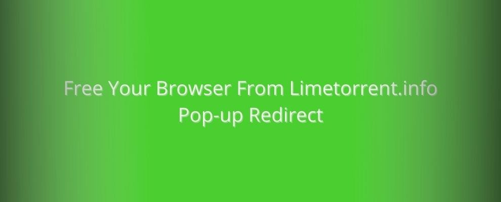 How To Remove Limetorrent.info Pop-up Redirect From Browsers