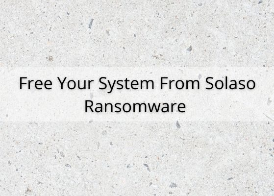 How To Remove Solaso Ransomware From Your System