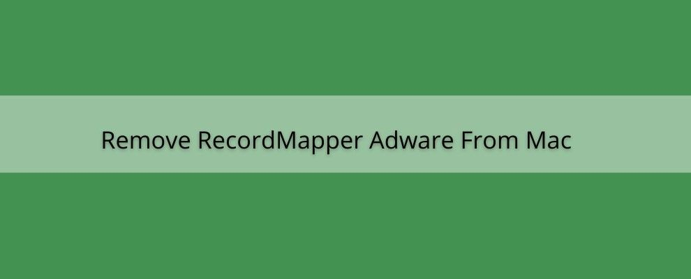 How To Remove RecordMapper Adware From Mac